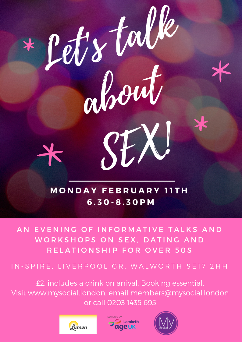 Let's talk about sex! Talks on sex, dating and relationships for over 50s. 6.30=8.30pm Feb 11th, In-spire walworth. Booking essential click for more details. £2 includes a welcome drink